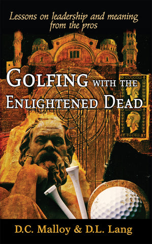 Golfing with the Enlightened Dead - Lessons on leadership and meaning from the pros