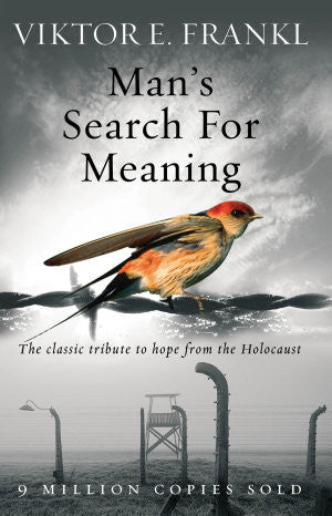 Man's Search For Meaning: The classic tribute to hope from the Holocaust - Spring Leaf Books