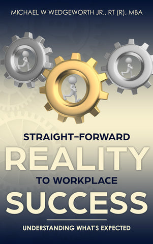 Straight-Forward Reality to Workplace Success by Michael W. Wedgeworth Jr., MBA - Spring Leaf Books