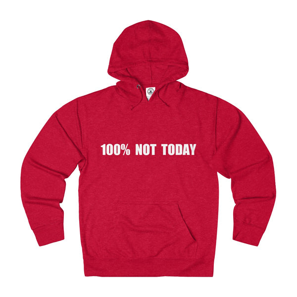 100% NOT TODAY - Hoodie