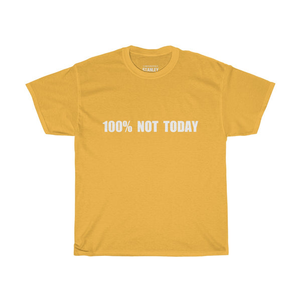 100% NOT TODAY - T-Shirt - (Black/Colours)