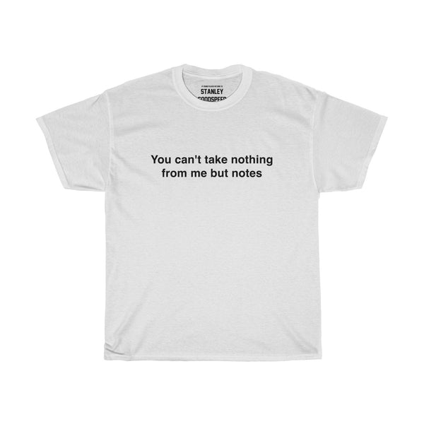 You can't take nothing from me but notes - T-Shirt - (White)