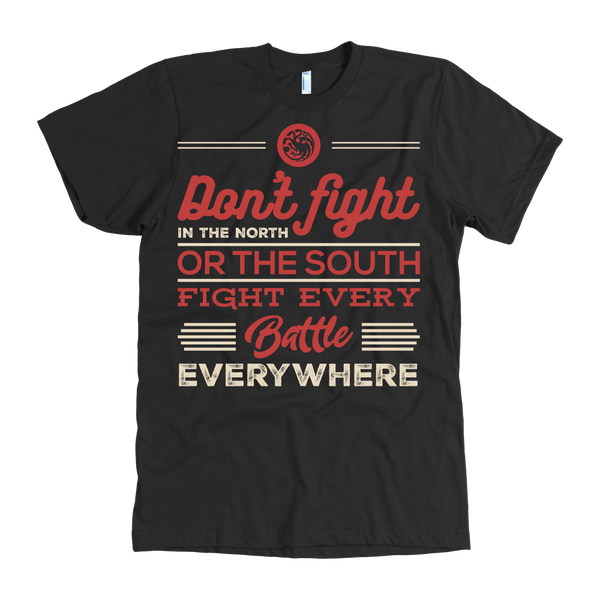 Game Of Thrones™ Don't Fight In The North Or The South, Fight Every Fight Everywhere T-Shirt