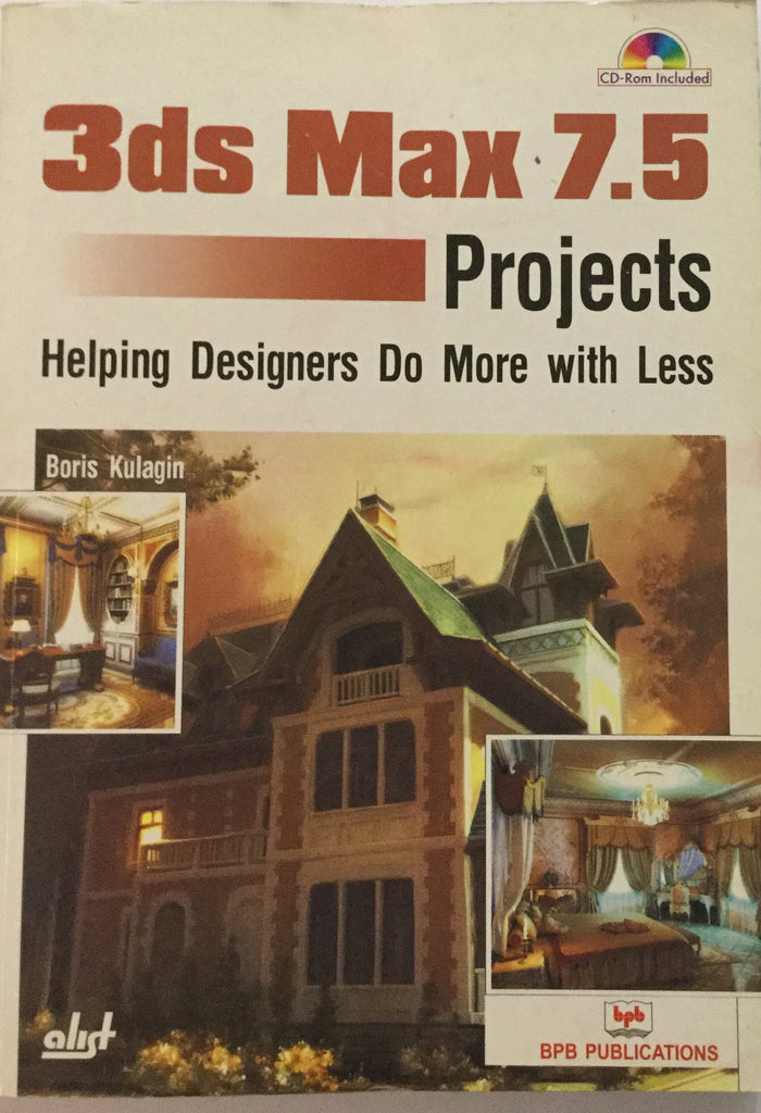 3ds Max 7.5 Projects Helping Designers Do More with Less By Boris Kulagin