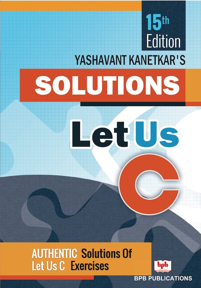 Let us C Solutions - 15th Edition by Yashavant Kanetkar