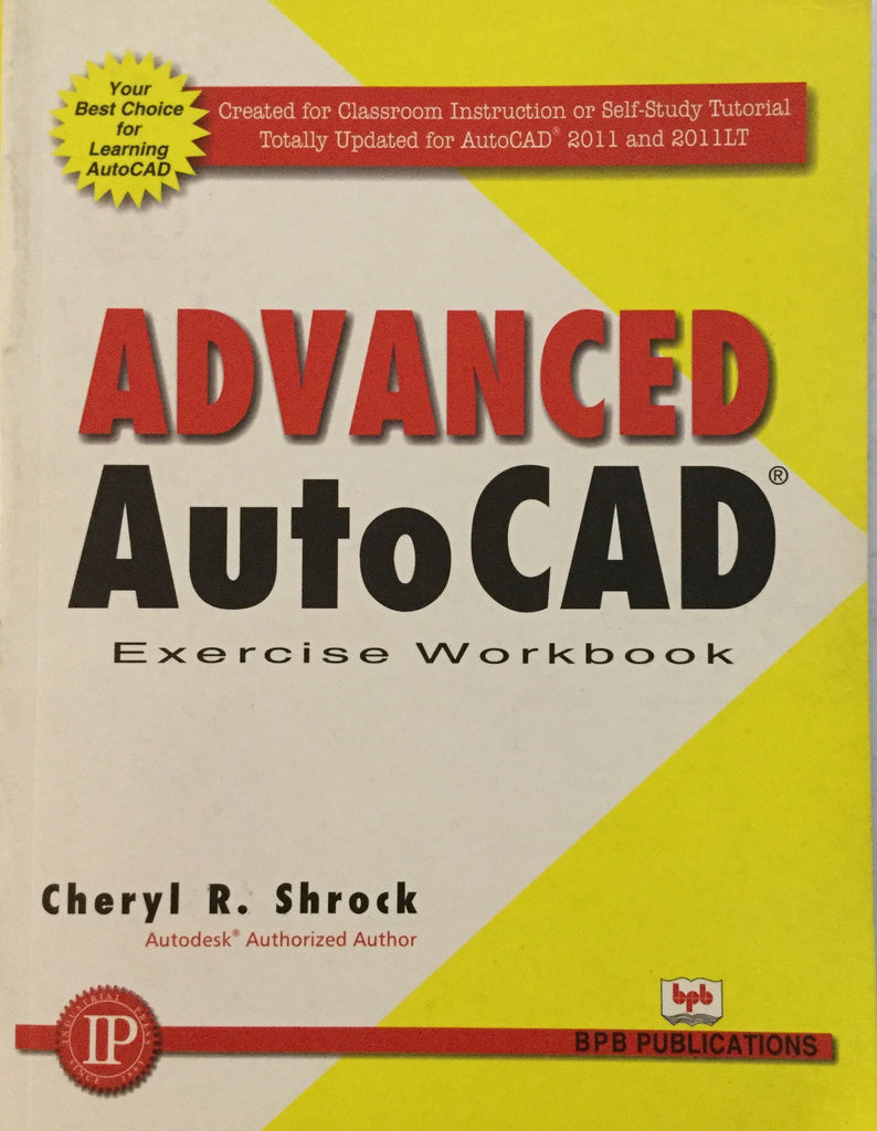 Advanced Auto CAD Exercise Work book by Cheryl R. Shrock