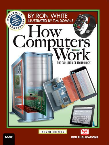 How Computers Work -10th Edition by RON WHITE