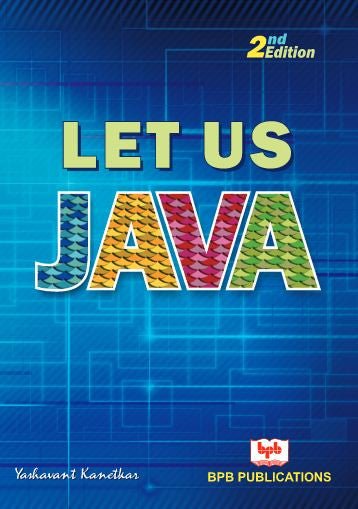 LET US JAVA - 2nd Edition by Yashavant Kanetkar