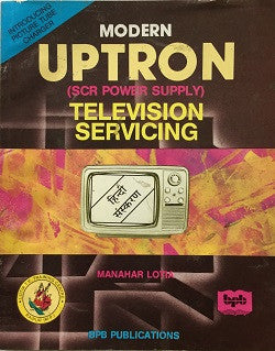 Modern (UPTRON - SCR Power Supply TV Servicing) Television Servicing (In Hindi) by Manahar Lotia