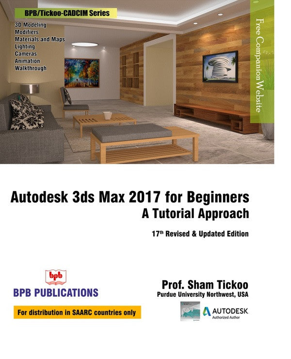 Autodesk 3ds Max 2017 for Beginners : A Tutorial Approach - 17th Revised & Updated Edition By Prof. Sham Tickoo