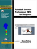 Autodesk Inventor Professional 2018 For Designers : 18th Revised & updated Edition By Prof. Sham Tickoo