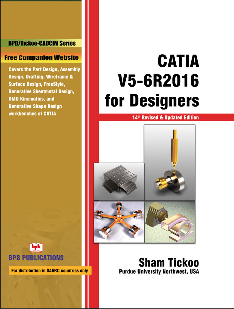 CATIA V5-6R2016 for Designers - 14th Revised and Updated Edition By Prof. Sham Tickoo