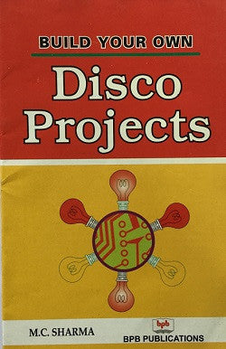 Build Your Own Disco Projects by M.C. Sharma