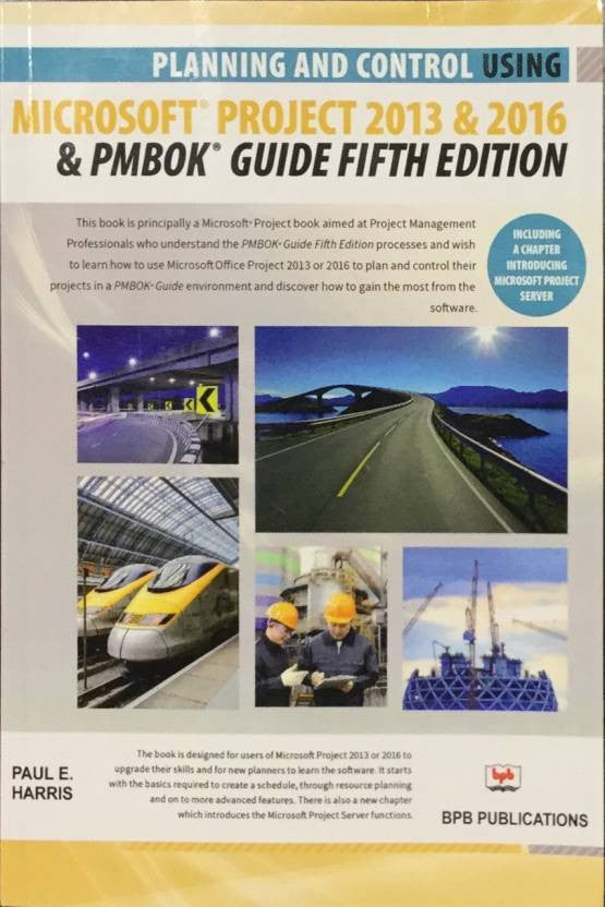 Planning And Control Using Microsoft Project 2013 & 2016 & PMBOK Guide - Fifth Edition By PAUL E.  HARRIS