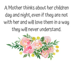 "Mother's Day Quote For Mom | ""A Mother Thinks About Her Children Day And Night, Even If They Are Not With Her And Will Love Them In A Way They Will Never Understand."""