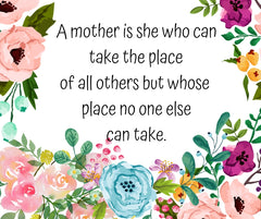 Heartwarming Quote | A Mother Is She Who Can Take The Place Of All Others But Whose Place No One Else Can Take