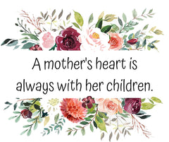Heartfelt Quote For Mom | A Mother's Heart Is Always With Her Children