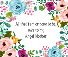 "Quote For Mom | ""All that I am or hope to be, I owe to my angel mother."""