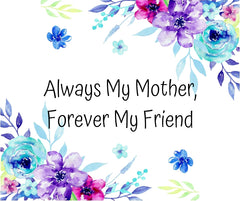 Always My Mother Forever My Friend | Quote For Mom