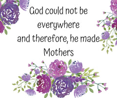 God could not be every where and and therefore he made mothers | Heartwarming Quote For Mom