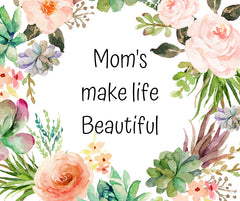 Mom's make life beautiful quote for mom