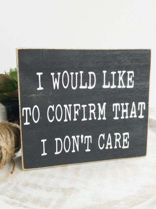I would like to confirm that I do not care| Wooden Block Sign | Black Sign