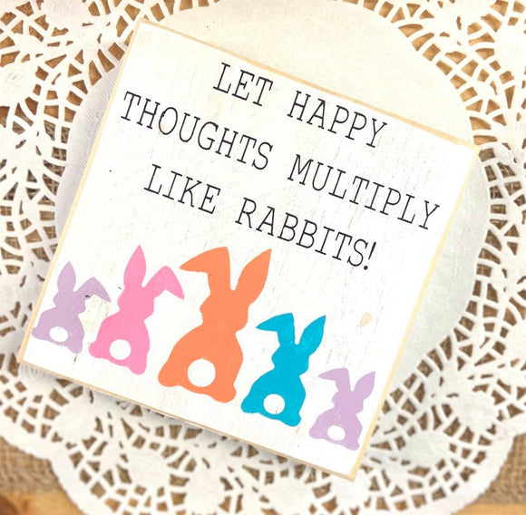 Let Happy Thoughts Multiply Like Rabbits Wood Block Sign
