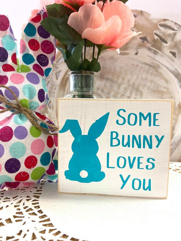 Some Bunny Loves You Wooden Block Sign
