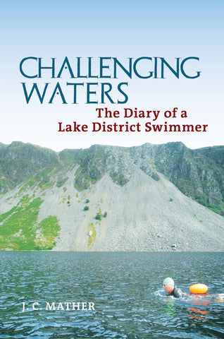 Challenging Waters, The Diary of a Lake District Swimmer by J.C. Mather