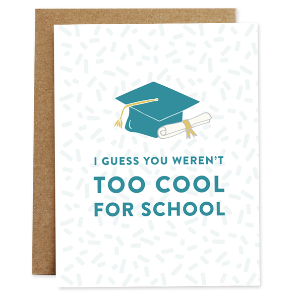 Rhubarb Paper Co - Greeting Card - I Guess You Weren't Too Cool For School