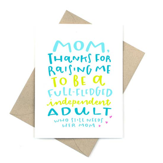 Pinwheel Print - Greeting Card - Mom, Thanks For Raising Me To Be A Full-Fledged Independent Adult