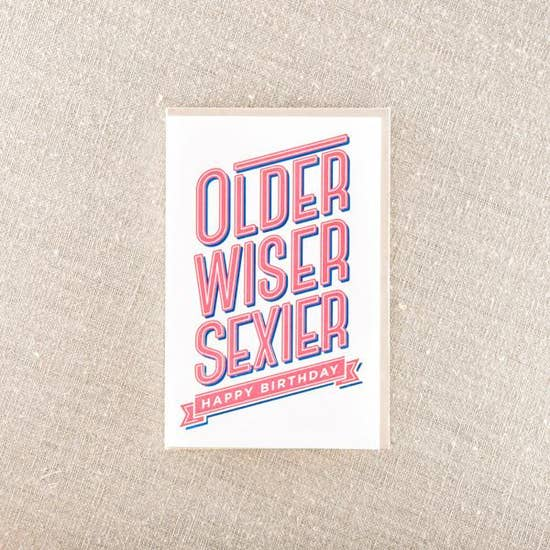 Pike Street Press - Greeting Card - Older Wiser Sexier Happy Birthday
