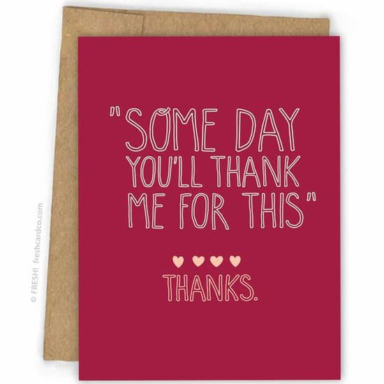 "Fresh! - Greeting Card - ""Some Day You'll Thank Me For You"" - Thanks"