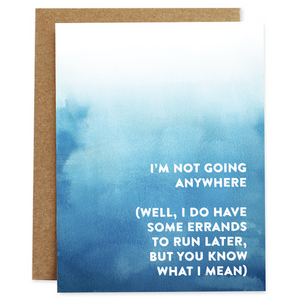 Rhubarb Paper Co - Greeting Card - I'm Not Going Anywhere