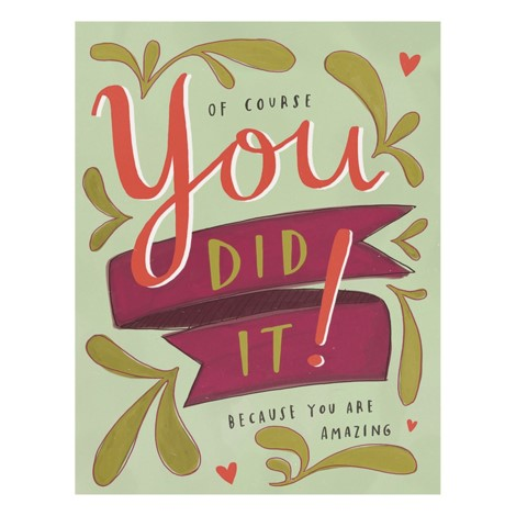 Emily McDowell - Greeting Card - Of Course You Did It! Because You Are Amazing
