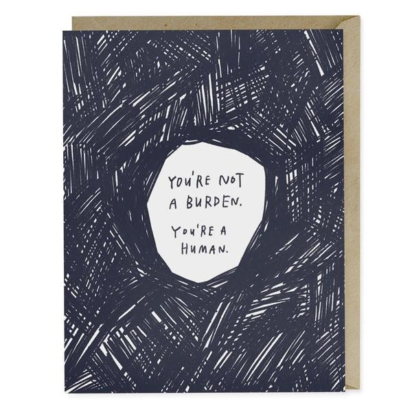 Emily McDowell - Greeting Card - You're Not A Burden, You're A Human