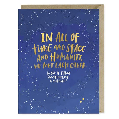 Emily McDowell - Greeting Card - In All Of Time And Space And Humanity We Met Each Other