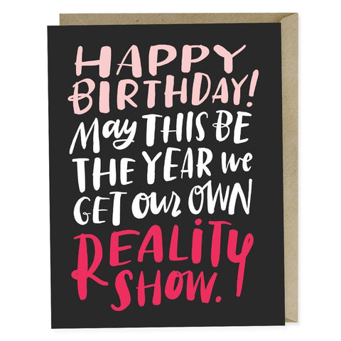 Emily McDowell - Greeting Card - Happy Birthday - May This Be The Year You Get Your Own Reality Show