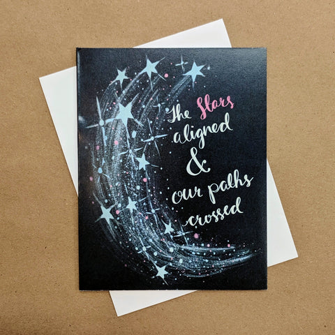 Meaghan Smith Creative - Greeting Card - The Stars Aligned & Our Paths Crossed
