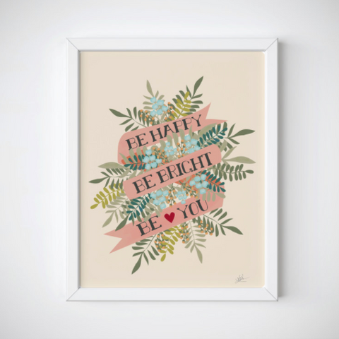 "Kim Roach - Art Print - ""Be Happy Be Bright Be You"""