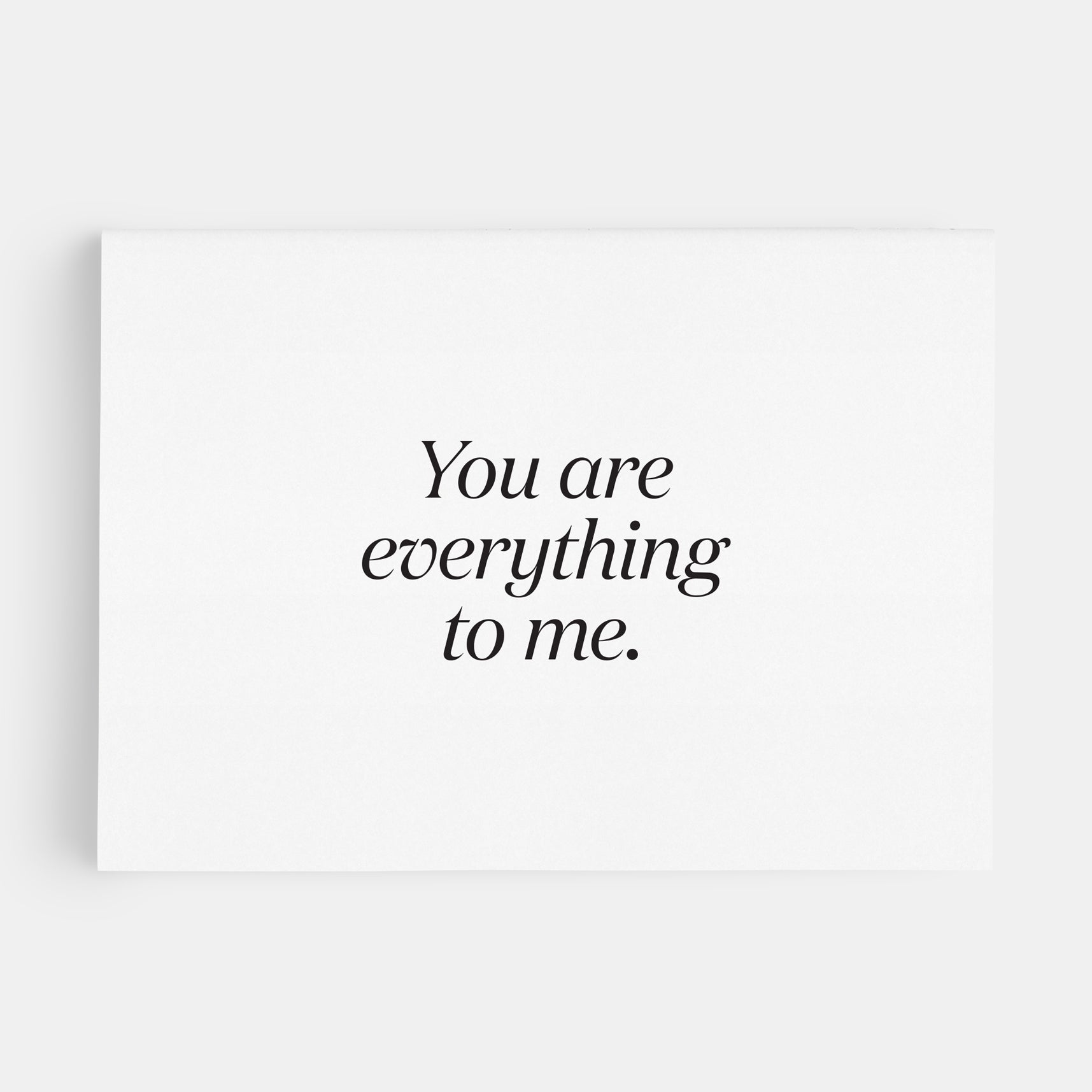 Paper and Stuff - Greeting Card - You Are Everything To Me