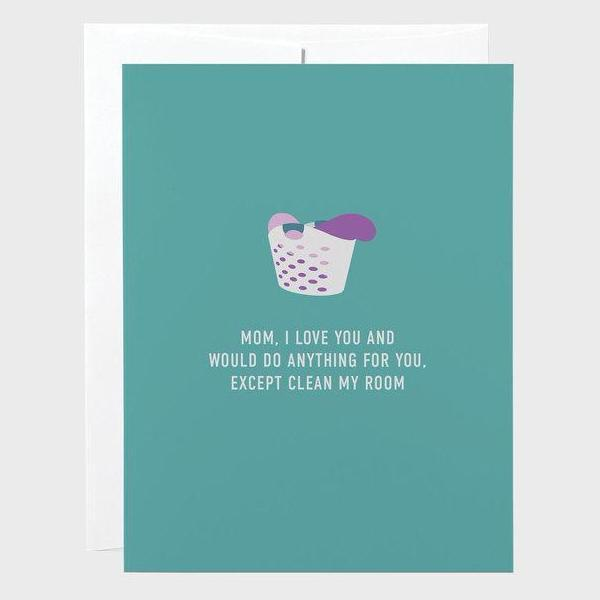 Classy Cards - Greeting Card - Would Do Anything For You, Except Clean My Room