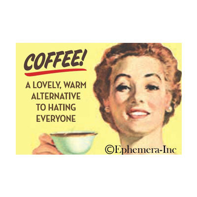 "Ephemera - Magnet - ""Coffee! Alternative To Hating Eveyone"""