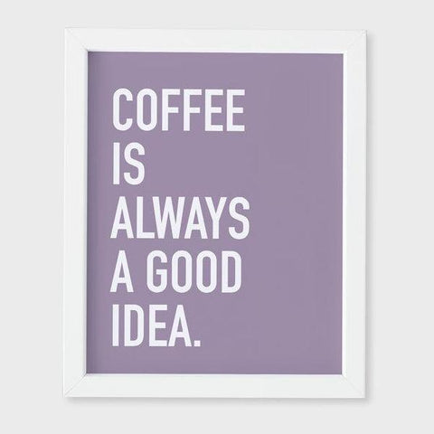 Classy Cards - Art Print - Coffee Is Always A Good Idea