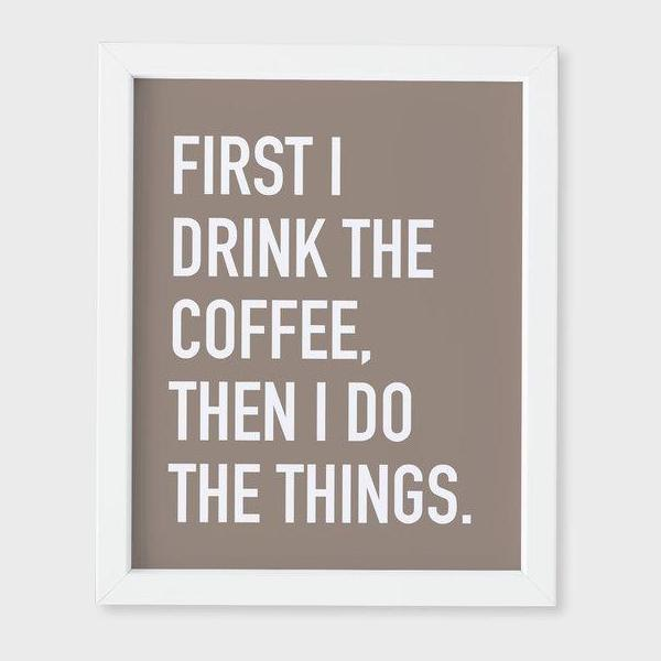 Classy Cards - Art Print - First I Drink The Coffee, Then I Do The Things