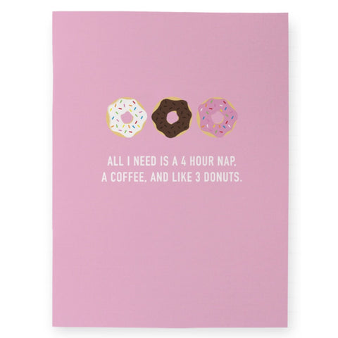 Classy Cards - Notebook - Pocket - All I Need Is A 4 Hour Nap, A Coffee, And Like 3 Donuts