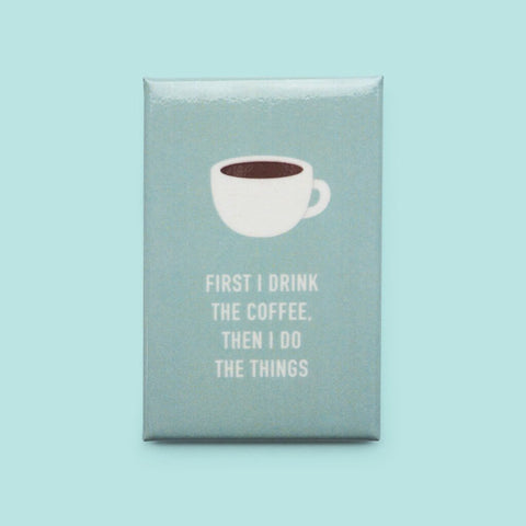 Classy Cards - Magnet - First I Drink The Coffee, Then I Do The Things