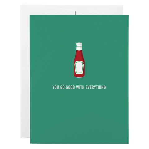 Classy Cards - Greeting Card - You Go Good With Everything - Ketchup