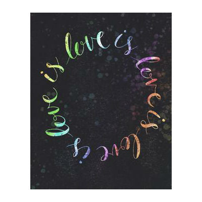 Meaghan Smith Creative - Art Print - Love Is Love Is Love