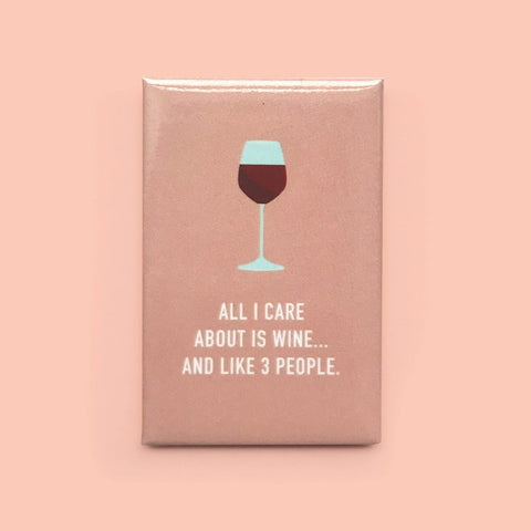 Classy Cards - Magnet - All I Care About Is Wine... And Like 3 People